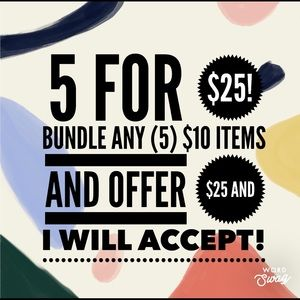Bundle any 5 items priced at $10 for $25!